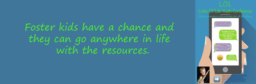 "Links of Life Youth Conference graphic with ""Foster kids have a chance and they can go anywhere in life with the resources"" quote from a foster care youth."
